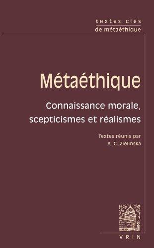 Textes Cles De Metaethique: Connaissance Morale, Scepticismes Et Realismes (French Edition)
