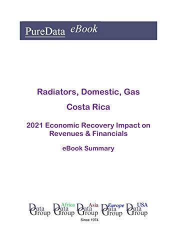 Radiators, Domestic, Gas Costa Rica Summary: 2021 Economic Recovery Impact on Revenues & Financials (English Edition)