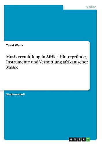 Musikvermittlung in Afrika. Hintergründe, Instrumente und Vermittlung afrikanischer Musik