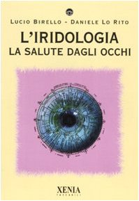 L'iridologia. La salute dagli occhi. Ediz. illustrata