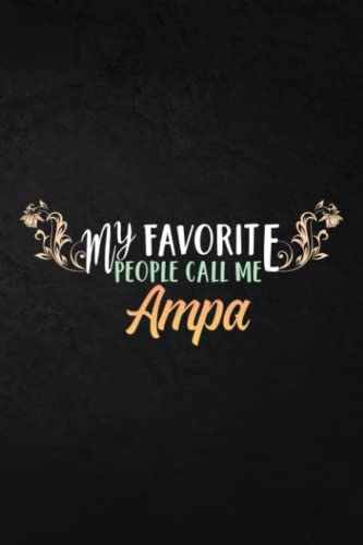 Kayaking Log Book - My Favorite People Call Me Ampa Quote: Ampa, Track Your Kayaking Adventures - Kayak Journal to Record Team / Paddle Partner, Gear ... Goals and Route - Gift Idea for Kayaker,Daily