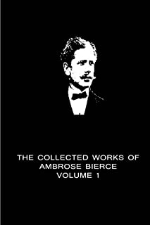 The Collected Works Of Ambrose Bierce Volume 1