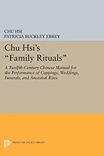 """Chu Hsi's """"Family Rituals"""": A Twelfth-Century Chinese Manual for the Performance of Cappings, Weddings, Funerals, and Ancestral Rites (Princeton Legacy Library)"""