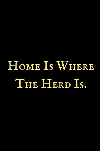 Home Is Where The Herd Is: A Cow notebook, cow themed gift, cow birthday gift, awesome cow notebook, cow gifts for women, cow gifts for kids, cow gag ... for girls, cow birthday party, moo notebook.