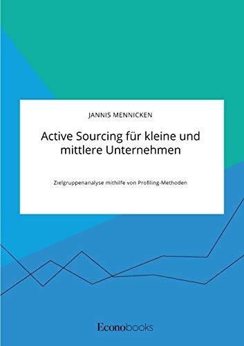 Active Sourcing für kleine und mittlere Unternehmen. Zielgruppenanalyse mithilfe von Profiling-Methoden