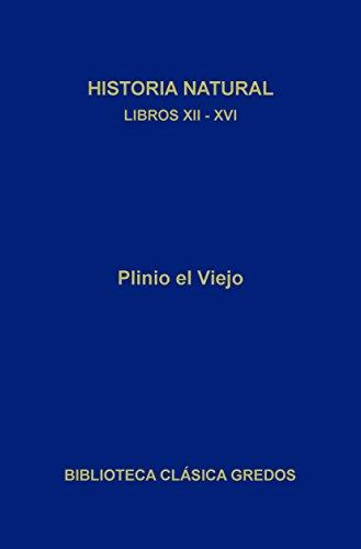 Historia natural. Libros XII-XVI (Biblioteca Clásica Gredos nº 388)