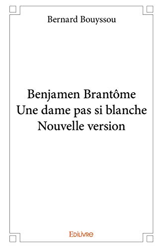 Benjamen Brantôme - Une dame pas si blanche - Nouvelle version