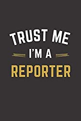 Trust Me I\'m A Reporter: Lined Notebook / Journal Gift, 100 Pages, 6x9, Soft Cover, Matte Finish, Reporter funny gift.