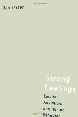 Strong Feelings: Emotion, Addiction, and Human Behavior (Jean Nicod Lectures): Emotion, Addiction and Human Behaviour