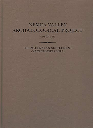 The Mycenaean Settlement on Tsoungiza Hill (Nemea Valley Archaeological Project)