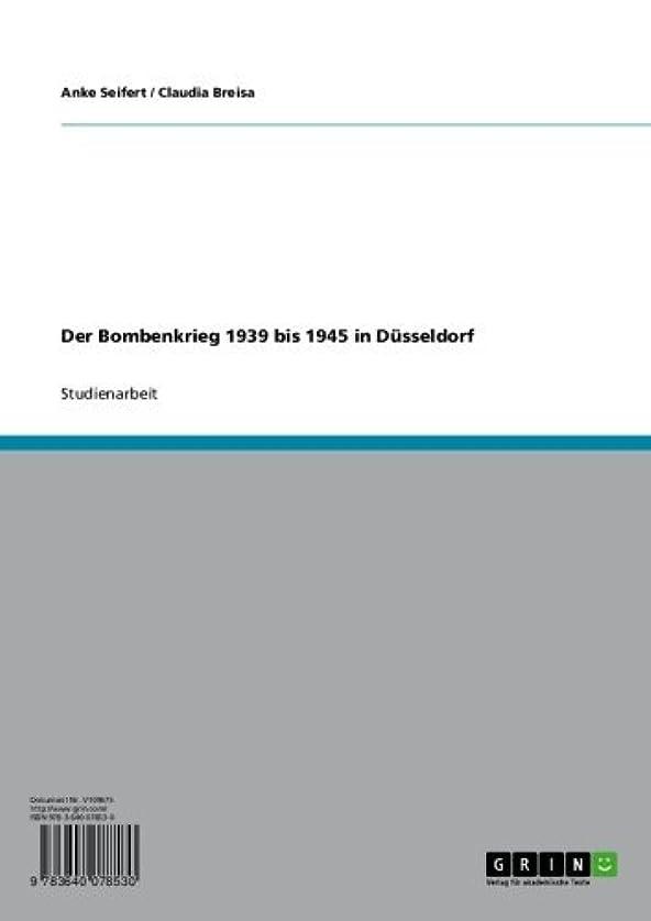 連続的ストライク関係ないDer Bombenkrieg 1939 bis 1945 in Düsseldorf (German Edition)