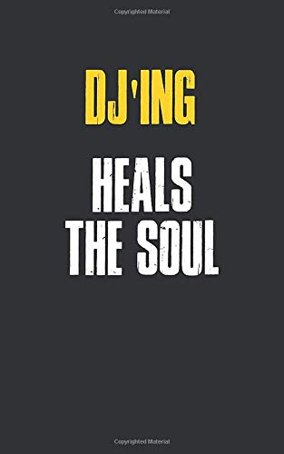 DJ'ing Heals The Soul : 5 x 8 inches Notebook Journal to Write In with Ruled Lined 120 Pages  and a Funny Quote on a Modern Matte Finish Cover: Funny DJ'ing Notebooks For Writing