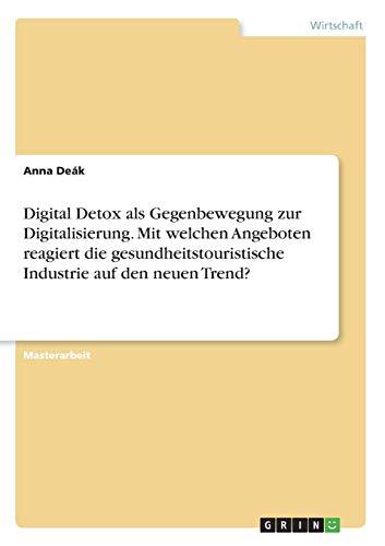 Digital Detox als Gegenbewegung zur Digitalisierung. Mit welchen Angeboten reagiert die gesundheitstouristische Industrie auf den neuen Trend?