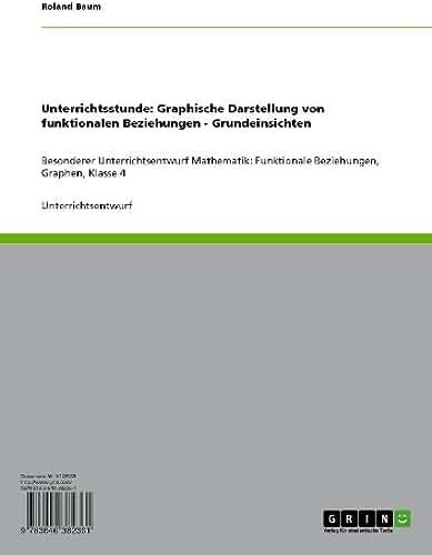 Unterrichtsstunde: Graphische Darstellung von funktionalen Beziehungen - Grundeinsichten: Besonderer Unterrichtsentwurf Mathematik: Funktionale Beziehungen, Graphen, Klasse 4 (German Edition)