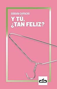 Y tú, ¿tan feliz? par Bárbara Gabriela Carvacho