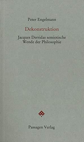 Dekonstruktion: Jacques Derridas semiotische Wende der Philosophie (Passagen forum)