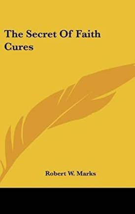 [(The Secret of Faith Cures)] [By (author) Robert W Marks] published on (May, 2010)