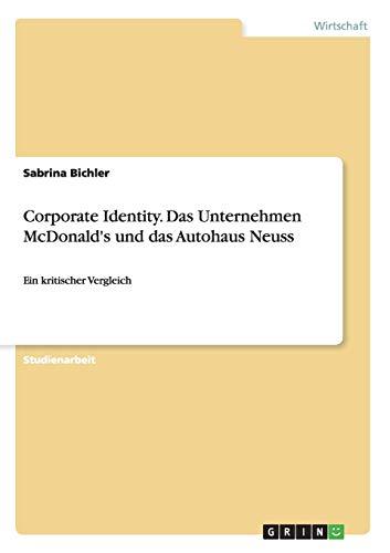Corporate Identity. Das Unternehmen McDonald\'s und das Autohaus Neuss: Ein kritischer Vergleich