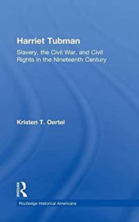 Harriet Tubman: Slavery, the Civil War, and Civil Rights in the 19th Century