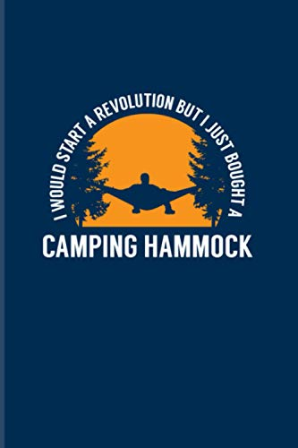 I Would Start A Revolution But I Just Bought A Camping Hammock: 2021 Planner | Weekly & Monthly Pocket Calendar | 6x9 Softcover Organizer | Hammock Quotes & Tree Tent Gift