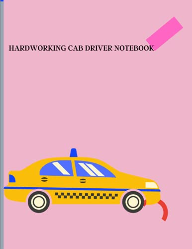 HARDWORKING CAB DRIVER NOTEBOOK: 120 PAGES LINED NOTEBOOK