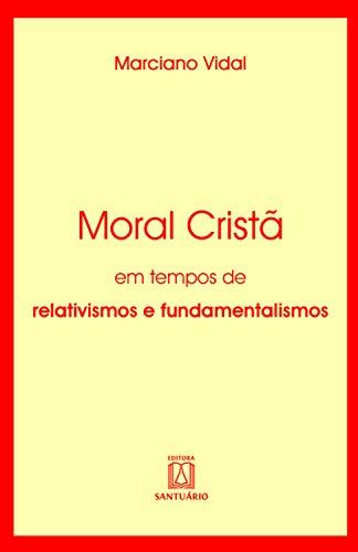 Moral cristã: Em tempos de relativismos e fundamentalismos