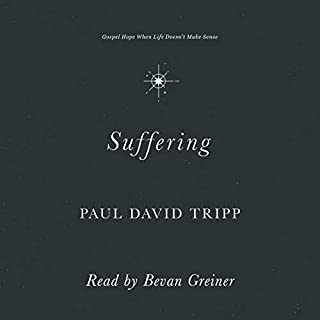 Suffering     Gospel Hope When Life Doesn't Make Sense              By:                                                                                                                                 Paul David Tripp                               Narrated by:                                                                                                                                 Bevan Greiner                      Length: 6 hrs and 26 mins     70 ratings     Overall 4.8