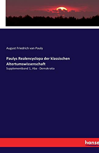 Paulys Realencyclopa der klassischen Altertumswissenschaft: Supplementband 1, Aba - Demokratia