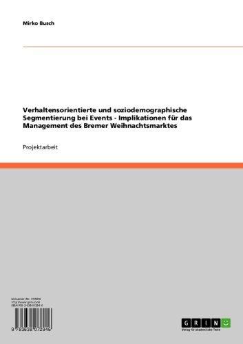 Verhaltensorientierte und soziodemographische Segmentierung bei Events - Implikationen für das Management des Bremer Weihnachtsmarktes