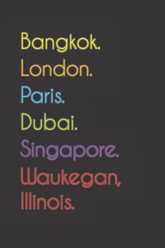 Bangkok. London. Paris. Dubai. Singapore. Waukegan, Illinois.: Funny Notebook | Journal | Diary, 110 pages, wide ruled paper. For people loving Waukegan, Illinois.