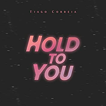 Hold To You