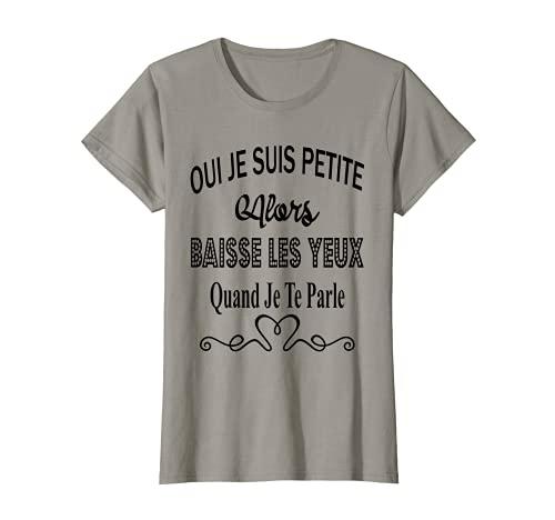 Femme Citation Message Humour Je suis Petite Baisse Les Yeux T-Shirt