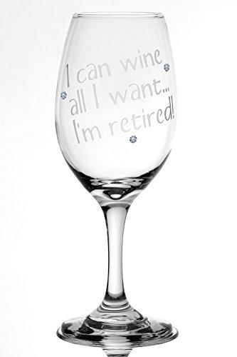 Retirement 'I can wine all I want - I'm retired' Wine Glass