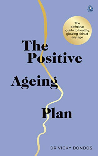 The Positive Ageing Plan: The definitive guide to healthy, glowing skin at any age (English Edition)