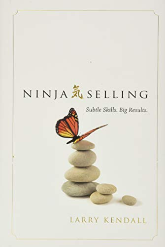 Compare Textbook Prices for Ninja Selling: Subtle Skills. Big Results 1 Edition ISBN 9781626342842 by Larry Kendall