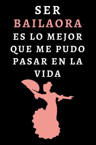 Ser Bailaora Es Lo Mejor Que Me Pudo Pasar En La Vida: Cuaderno De Notas Ideal Para Bailaoras Y Amantes Del Flamenco - 120 Páginas