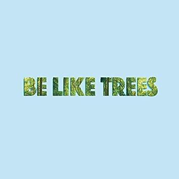 Be Like Trees
