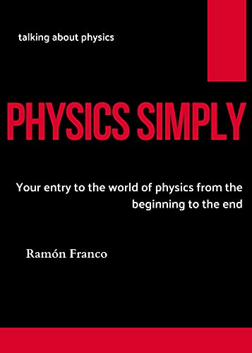 PHYSICS SIMPLY : Your entry to the world of physics from the beginning to the end (English Edition)
