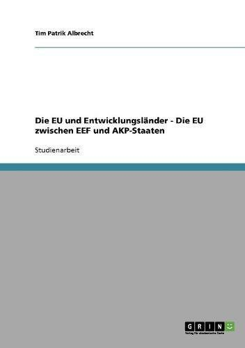 Die EU und Entwicklungsländer - Die EU zwischen EEF und AKP-Staaten (German Edition)