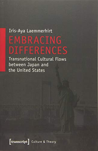 Embracing Differences: Transnational Cultural Flows Between Japan and the United States (Culture & Theory)の詳細を見る