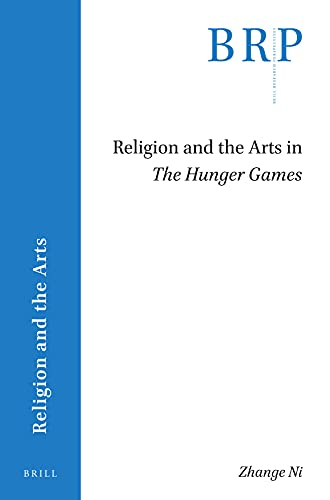 Religion and the Arts in the Hunger Games (Brill Research Perspectives in Religion and the Arts)