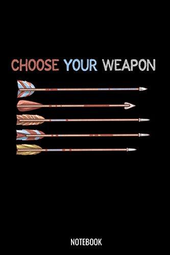 Choose Your Weapon: Liniertes Notizbuch A5 - Bogenschießen Notizbuch I Sportschießen Sportschütze Pfeil und Langbogen I Bogenschütze Schützenfest Geschenk