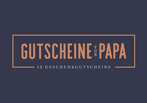 Gutscheine für Papa - 52 Geschenkgutscheine: Ein einzigartiges Heft, um einem Vater, der schon alles hat, deine Liebe ein ganzes Jahr lang zu zeigen