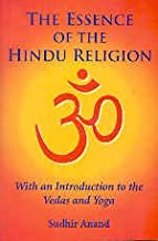 The Essence of the Hindu Religion: With an Introduction to the Vedas and Yoga