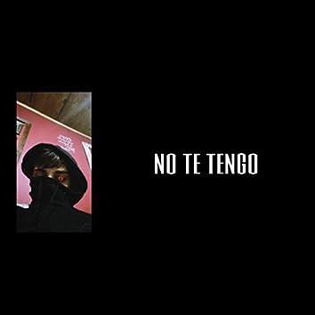 NO TE TENGO
