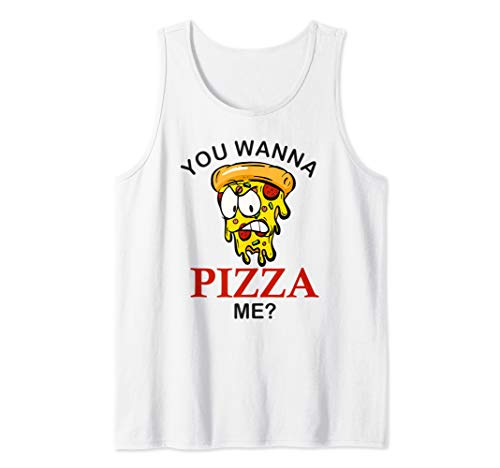 You wanna pizza me mad slice funny pizza for men women kids Tank Top
