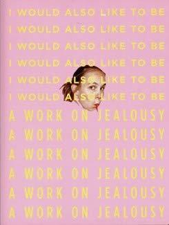 Jenny Rova - I would Also Like To Be. A Work On Jealousy