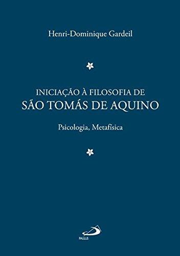 Iniciação à Filosofia de São Tomás de Aquino: Psicologia, Metafísica