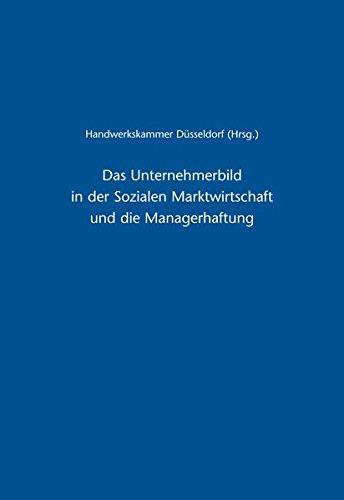 Das Unternehmerbild in der Sozialen Marktwirtschaft und die Managerhaftung: Unternehmer-Verantwortung nach den Ergebnissen des 1. und 2. Röpke-Symposiums