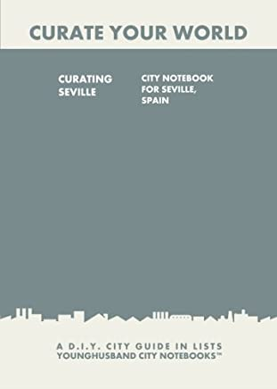 Curating Seville: City Notebook For Seville, Spain: A D.I.Y. City Guide In Lists